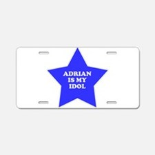 Adrian Is My Idol Aluminum License Plate