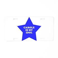 Carole Is My Idol Aluminum License Plate