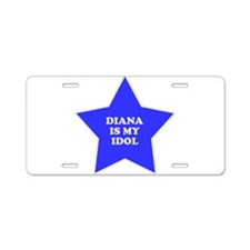 Diana Is My Idol Aluminum License Plate