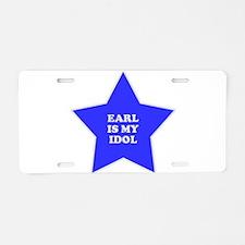 Earl Is My Idol Aluminum License Plate