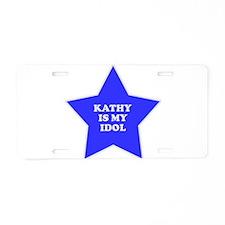 Kathy Is My Idol Aluminum License Plate