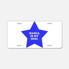 Maria Is My Idol Aluminum License Plate