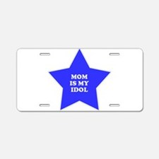 Mom Is My Idol Aluminum License Plate