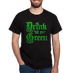 Drink 'til yer Green Dark T-Shirt