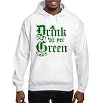 Drink 'til yer Green Hooded Sweatshirt