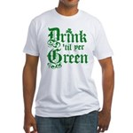 Drink 'til yer Green Fitted T-Shirt