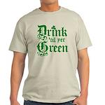 Drink 'til yer Green Light T-Shirt