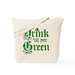 Drink 'til yer Green Tote Bag
