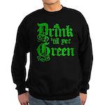 Drink 'til yer Green Sweatshirt (dark)