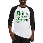 Drink 'til yer Green Baseball Jersey