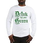 Drink 'til yer Green Long Sleeve T-Shirt