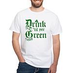 Drink 'til yer Green White T-Shirt