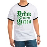 Drink 'til yer Green Ringer T