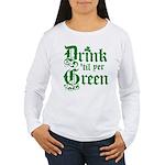 Drink 'til yer Green Women's Long Sleeve T-Shirt
