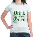 Drink 'til yer Green Jr. Ringer T-Shirt