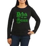 Drink 'til yer Green Women's Long Sleeve Dark T-Sh