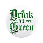 "Drink 'til yer Green 3.5"" Button"