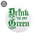 """Drink 'til yer Green 3.5"""" Button (10 pack)"""