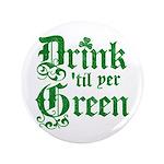 """Drink 'til yer Green 3.5"""" Button (100 pack)"""