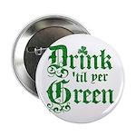 "Drink 'til yer Green 2.25"" Button"