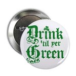 """Drink 'til yer Green 2.25"""" Button (10 pack)"""