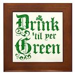 Drink 'til yer Green Framed Tile