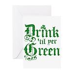 Drink 'til yer Green Greeting Card