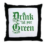 Drink 'til yer Green Throw Pillow
