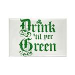 Drink 'til yer Green Rectangle Magnet (10 pack)