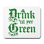 Drink 'til yer Green Mousepad