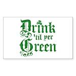 Drink 'til yer Green Sticker (Rectangle)