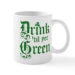 Drink 'til yer Green Mug