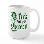 Drink 'til yer Green Large Mug