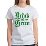 Drink 'til yer Green Women's T-Shirt