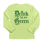 Drink 'til yer Green Long Sleeve Infant T-Shirt