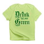 Drink 'til yer Green Infant T-Shirt