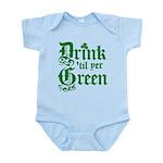 Drink 'til yer Green Infant Bodysuit