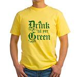 Drink 'til yer Green Yellow T-Shirt