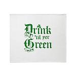 Drink 'til yer Green Throw Blanket