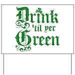 Drink 'til yer Green Yard Sign