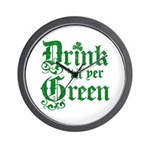 Drink 'til yer Green Wall Clock