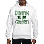 Drink Until You're Green Hooded Sweatshirt