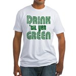 Drink Until You're Green Fitted T-Shirt