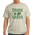 Drink Until You're Green Light T-Shirt