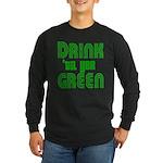 Drink Until You're Green Long Sleeve Dark T-Shirt