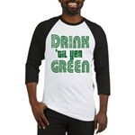Drink Until You're Green Baseball Jersey