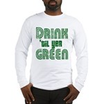 Drink Until You're Green Long Sleeve T-Shirt