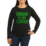 Drink Until You're Green Women's Long Sleeve Dark