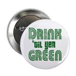 """Drink Until You're Green 2.25"""" Button (10 pack)"""