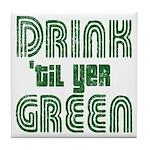 Drink Until You're Green Tile Coaster